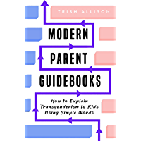 How to Explain Transgenderism to Kids Using Simple Words (Modern Parent Guidebooks)