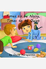 Children's Picture Books: Times to be Noisy, Times to be Quiet Kindle Edition