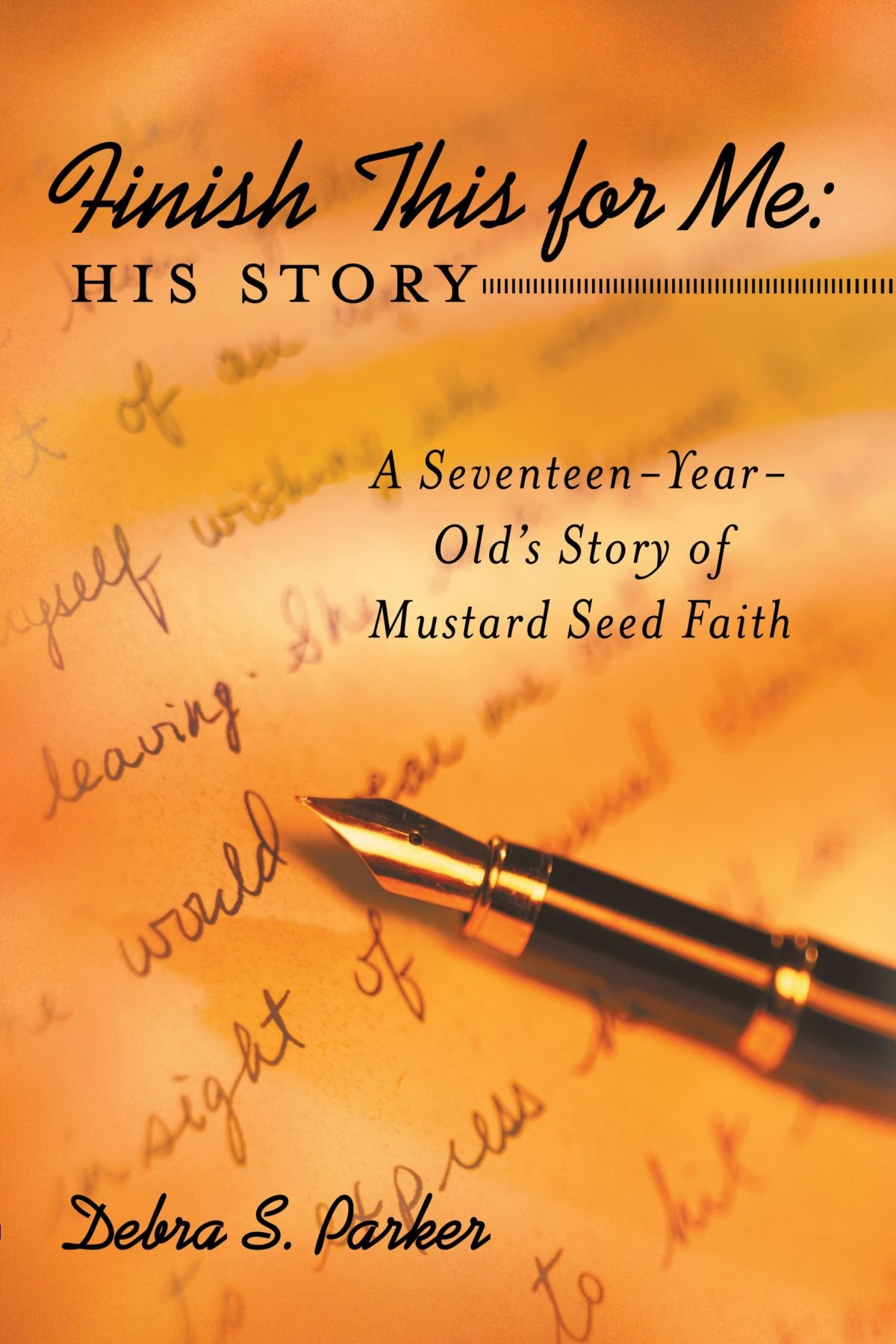 Download Finish this for Me: His Story: A Seventeen-Year-Old's Story of Mustard Seed Faith ebook