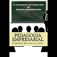 Pedagogia Empresarial: As organizações como espaço-tempo de ensino-aprendizagem