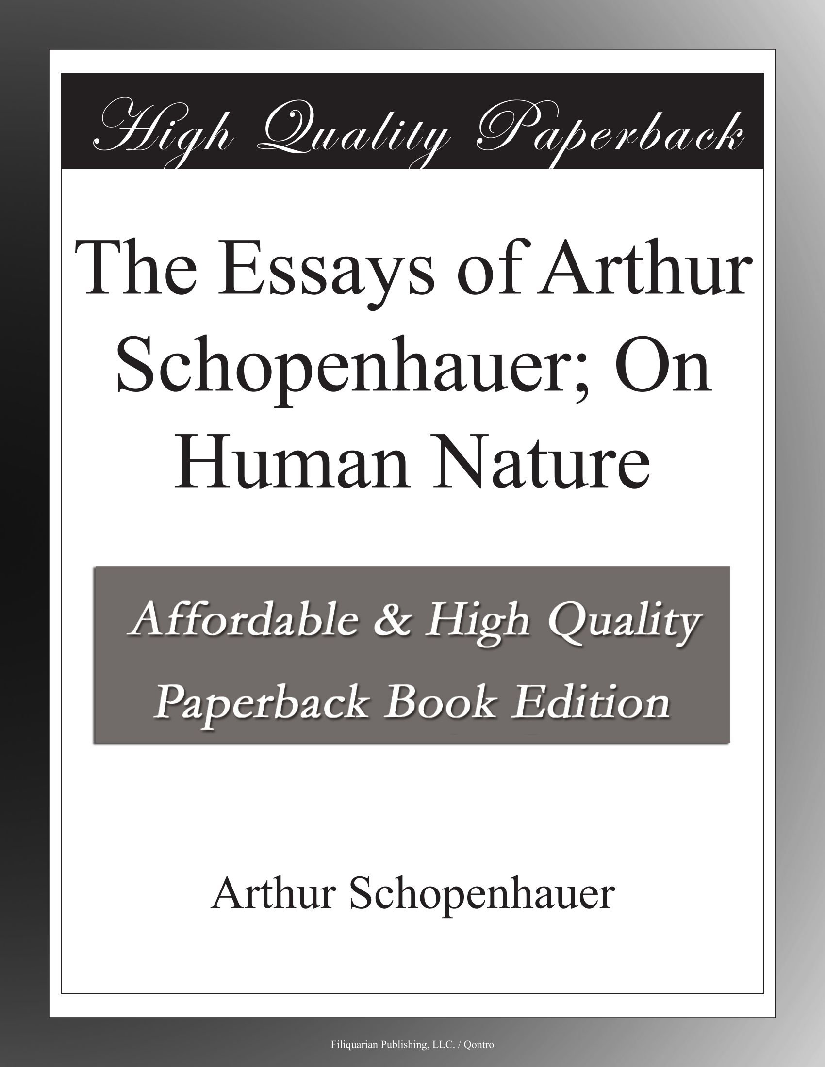 the essays of arthur schopenhauer on human nature arthur the essays of arthur schopenhauer on human nature arthur schopenhauer amazon com books