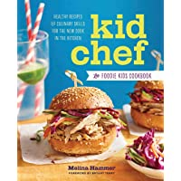 Kid Chef: The Foodie Kids Cookbook: Healthy Recipes and Culinary Skills for the New Cook in the Kitchen