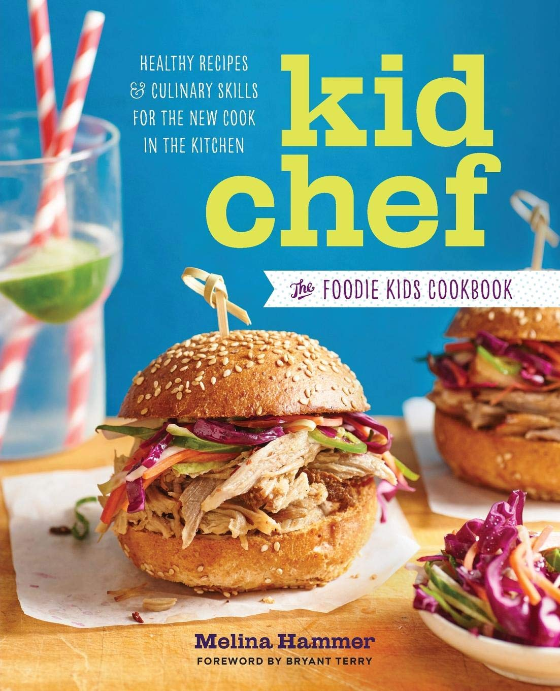 Kid Chef: The Foodie Kids Cookbook: Healthy Recipes and Culinary Skills for the New Cook in the Kitc
