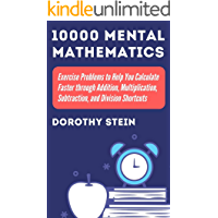 10000 Mental Mathematics Exercise Problems to Help You Calculate Faster through Addition, Multiplication, Subtraction…