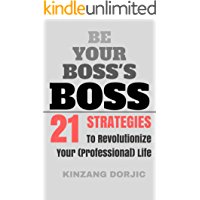 Be Your Boss's Boss: 21 Strategies to Revolutionize Your Professional Life (English Edition)