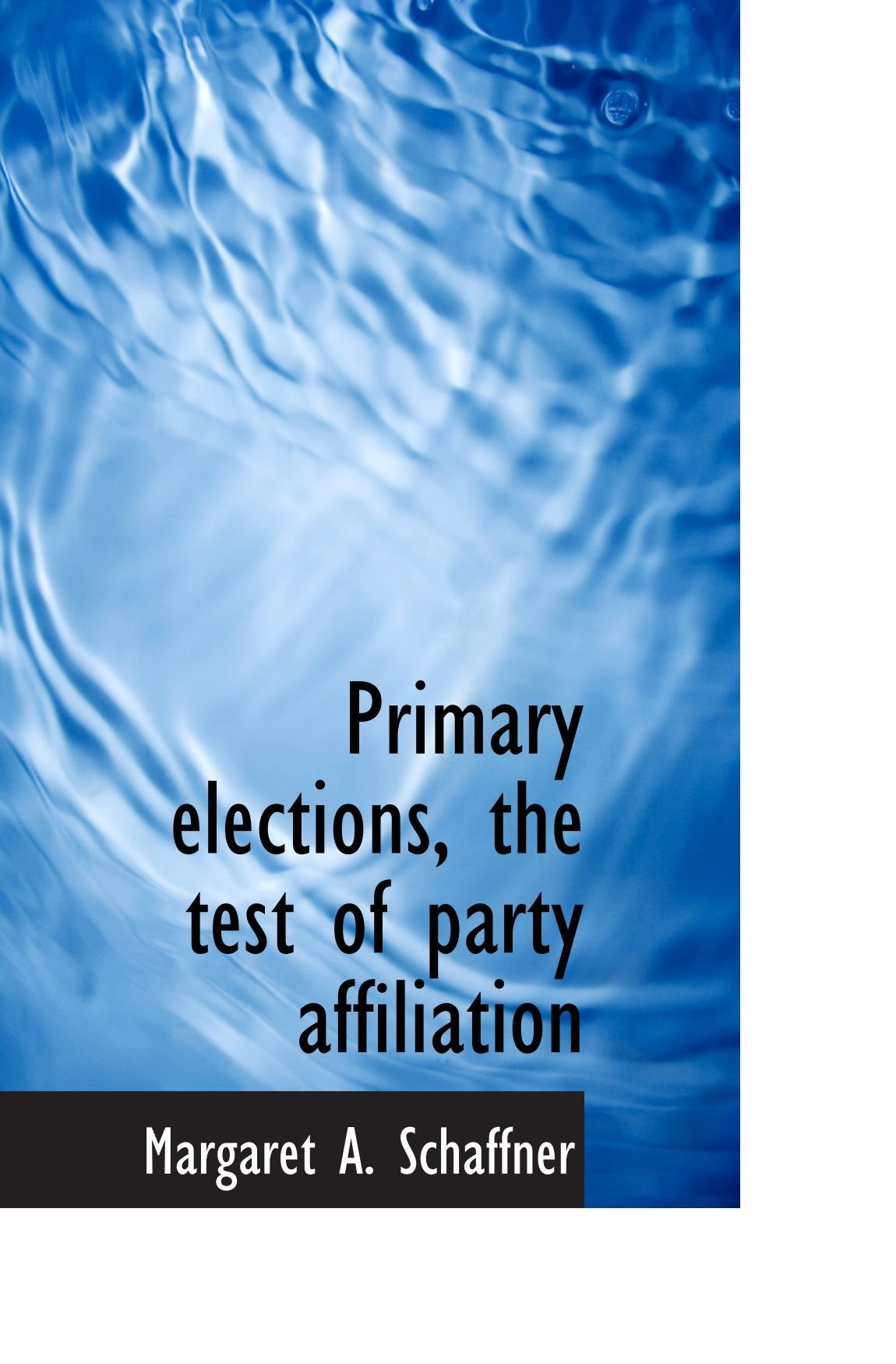 Read Online Primary elections, the test of party affiliation pdf epub