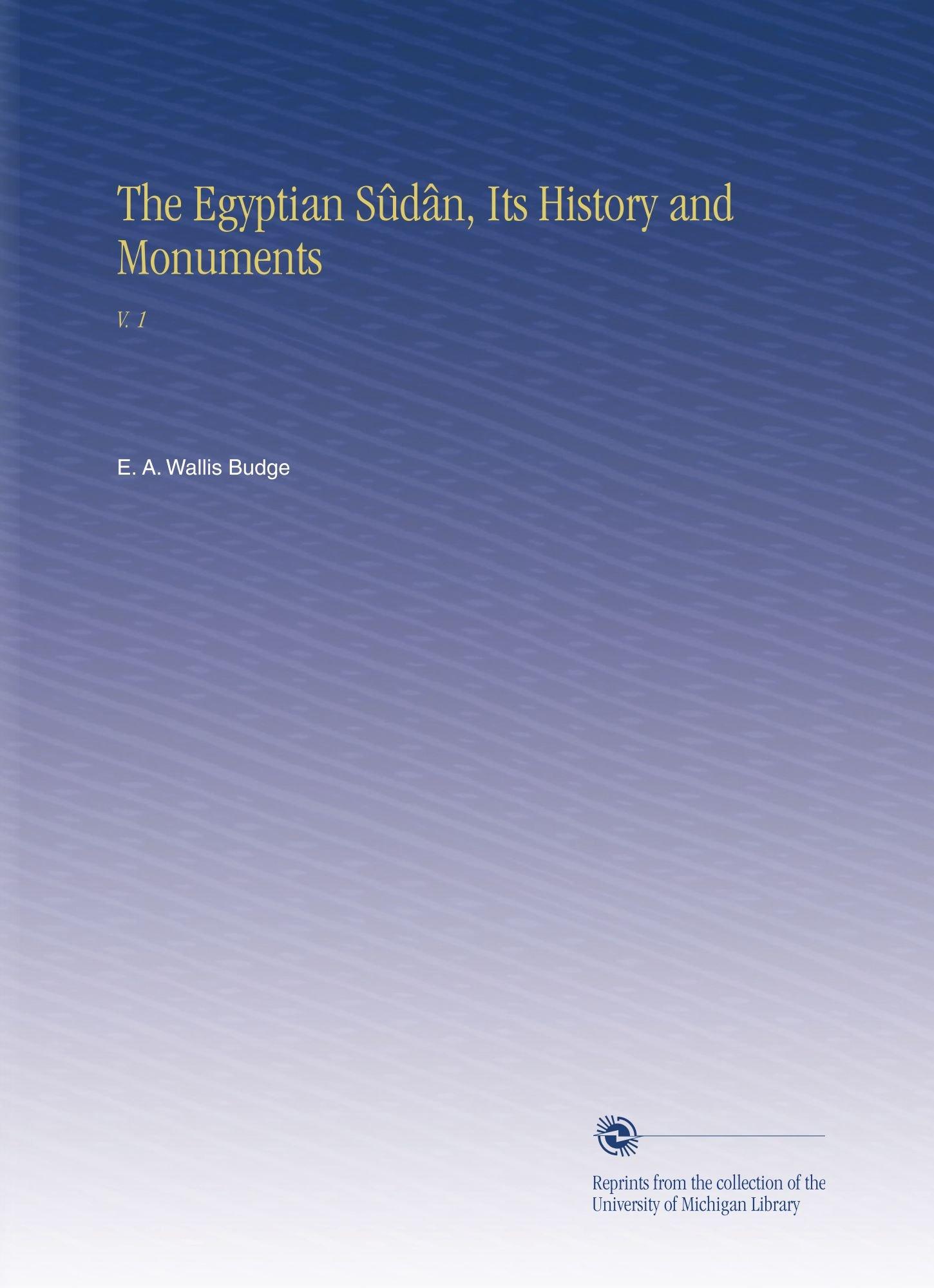 The Egyptian Sûdân, Its History and Monuments: V. 1