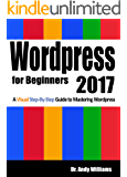 Wordpress for Beginners 2017: A Visual Step-by-Step Guide to Mastering Wordpress (Webmaster Series) (English Edition)
