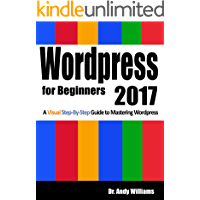 Wordpress for Beginners 2017: A Visual Step-by-Step Guide to Mastering Wordpress (Webmaster Series Book 2)