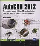 AutoCAD 2012 - Conception, dessin 2D et 3D, présentation - Tous les outils et fonctionnalités avancées