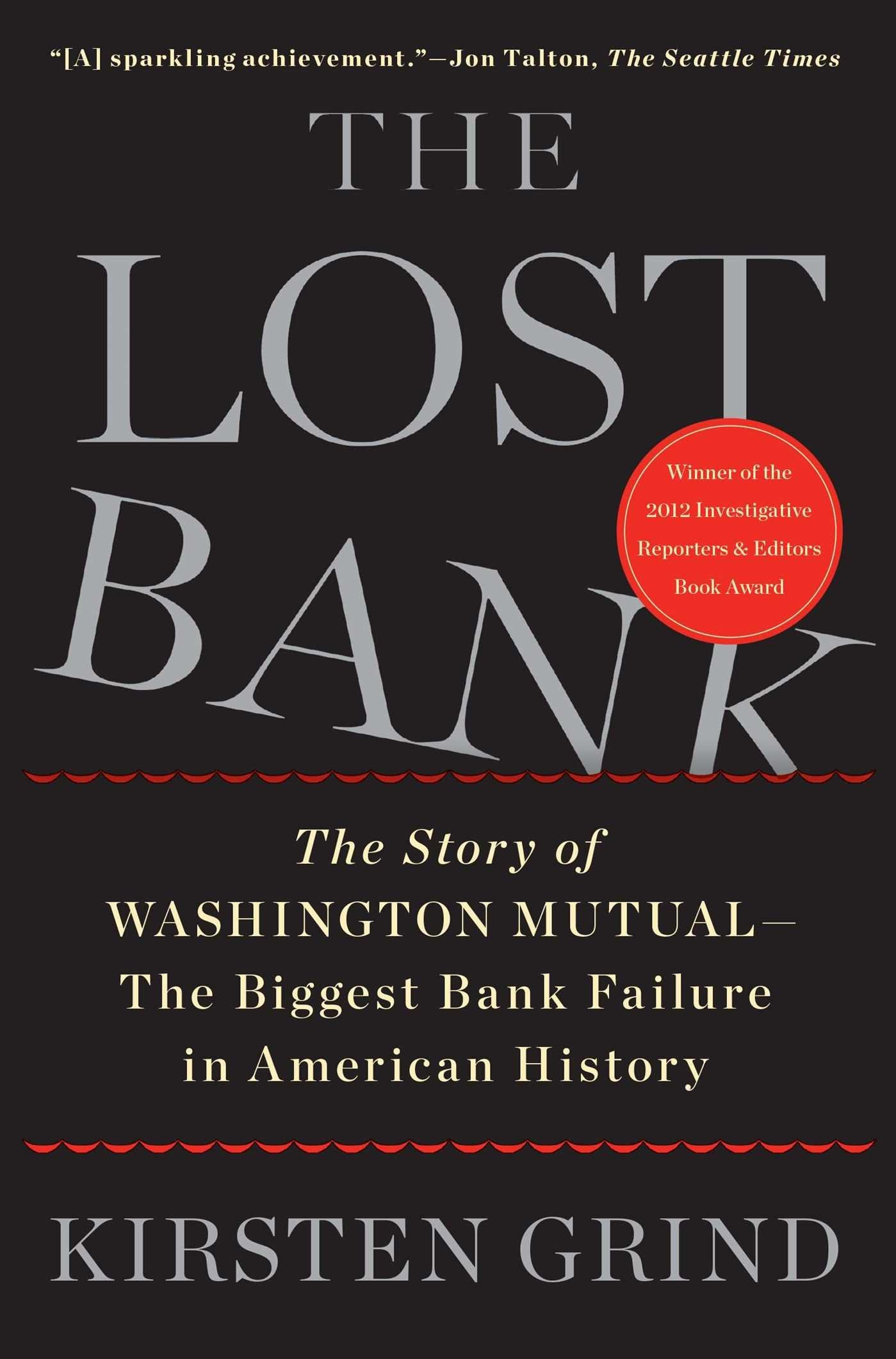 The Lost Bank: The Story Of Washington Mutualthe Biggest Bank Failure In  American History: Kirsten Grind: 9781451617931: Amazon: Books