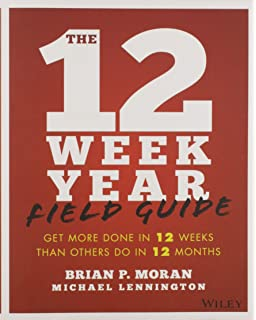 The 12 Week Year: Get More Done in 12 Weeks than Others Do in 12