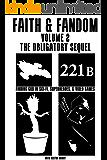 Faith & Fandom Volume 2: The Obligatory Sequel