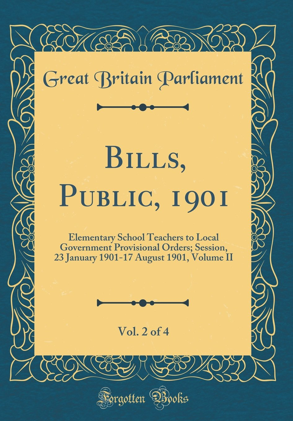 Download Bills, Public, 1901, Vol. 2 of 4: Elementary School Teachers to Local Government Provisional Orders; Session, 23 January 1901-17 August 1901, Volume II (Classic Reprint) pdf