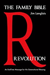 The Family Bible Revolution: An End-Time Message for His Generational Blessing Kindle Edition