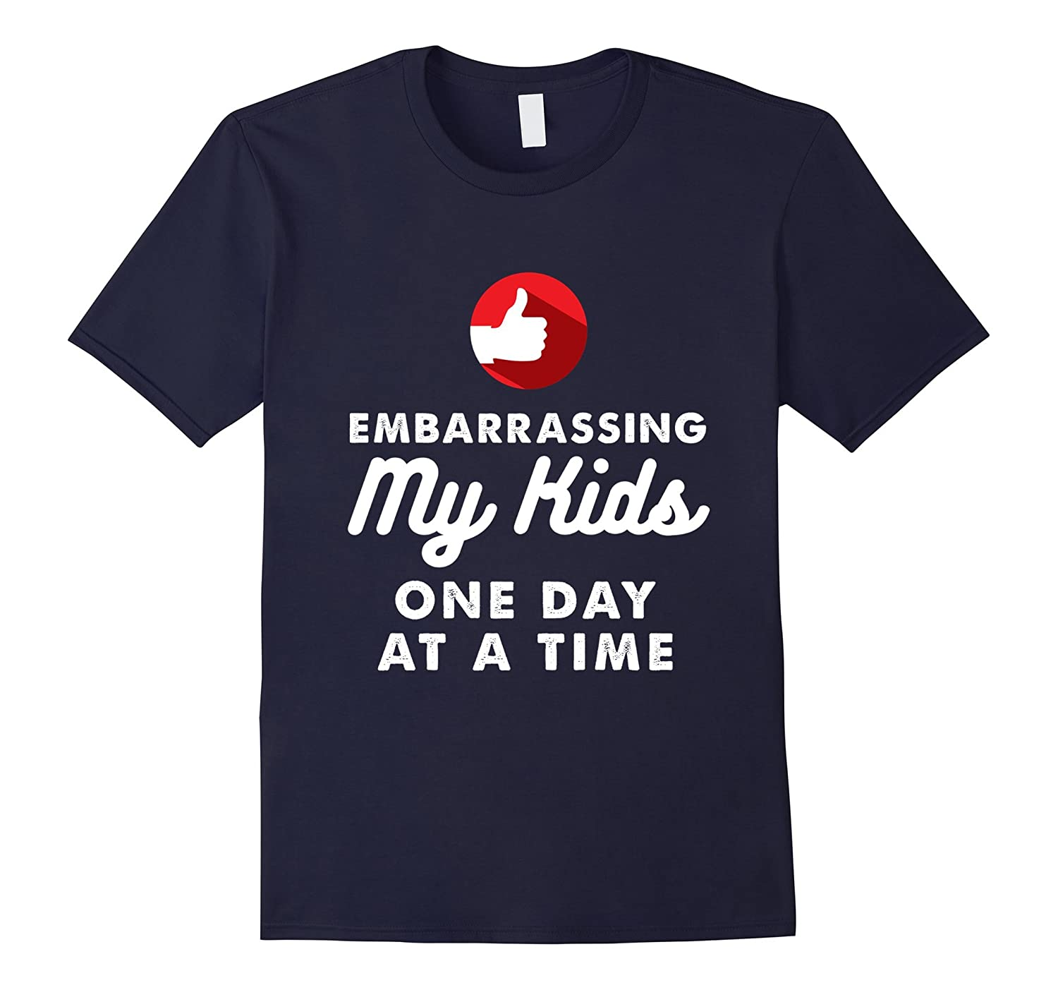Embarrassing My Kids One Day at a Time T-Shirt-Vaci