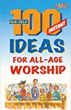 100 Instant Ideas for All-Age Worship (Children's Ministries)