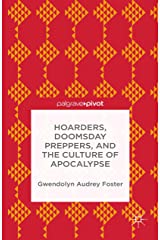 Hoarders, Doomsday Preppers, and the Culture of Apocalypse Kindle Edition