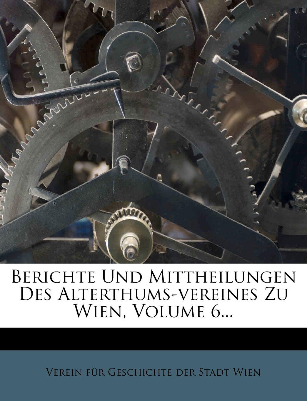 Berichte Und Mittheilungen Des Alterthums-Vereines Zu Wien, Volume 6... (German Edition) pdf