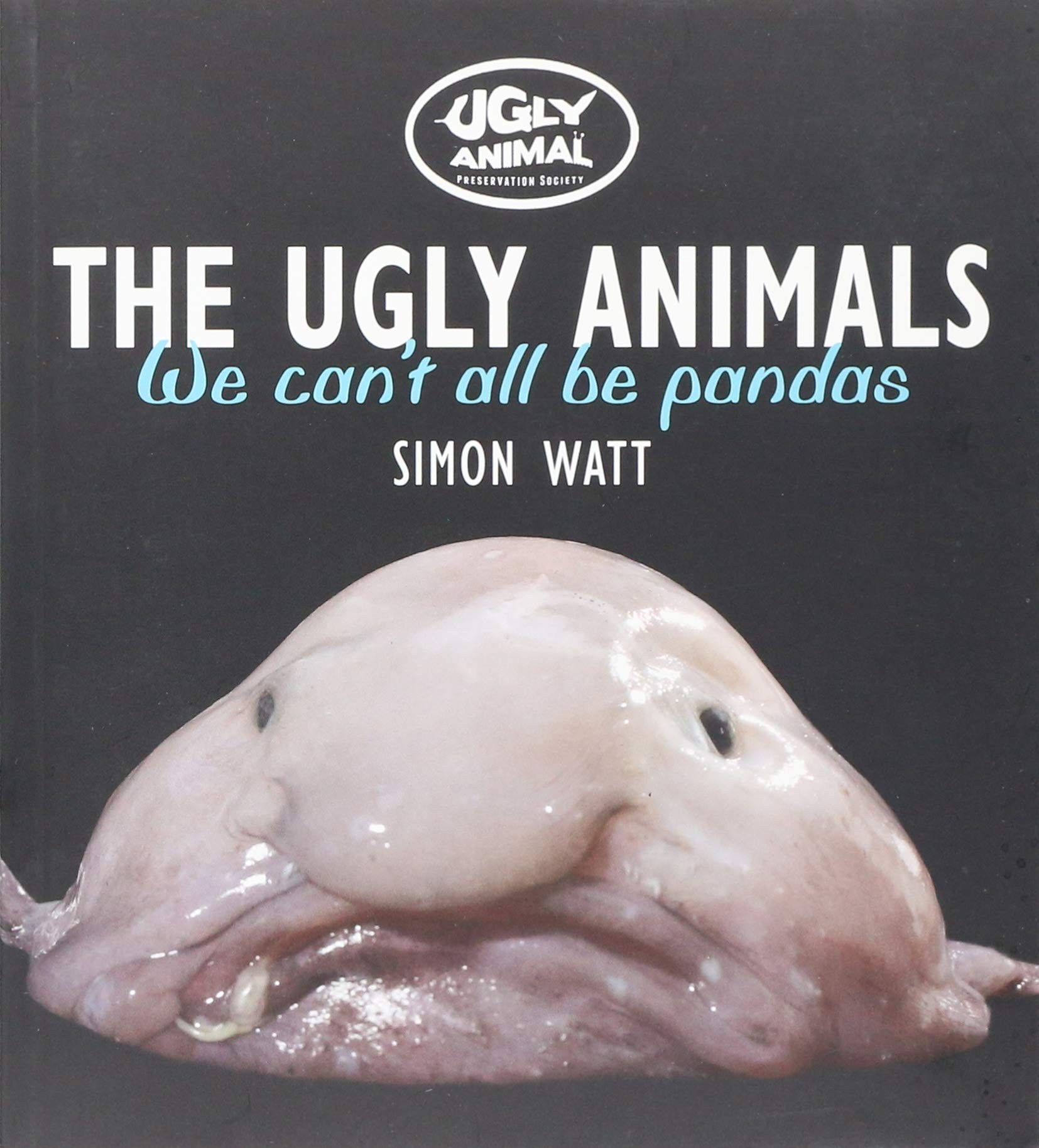 The Ugly Animals: We Can't All Be Pandas (Ugly Animal Perservation  Society): Watt, Simon: 9780750960588: Amazon.com: Books