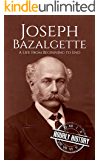 Joseph Bazalgette: A Life From Beginning to End (Biographies of Engineers Book 3)
