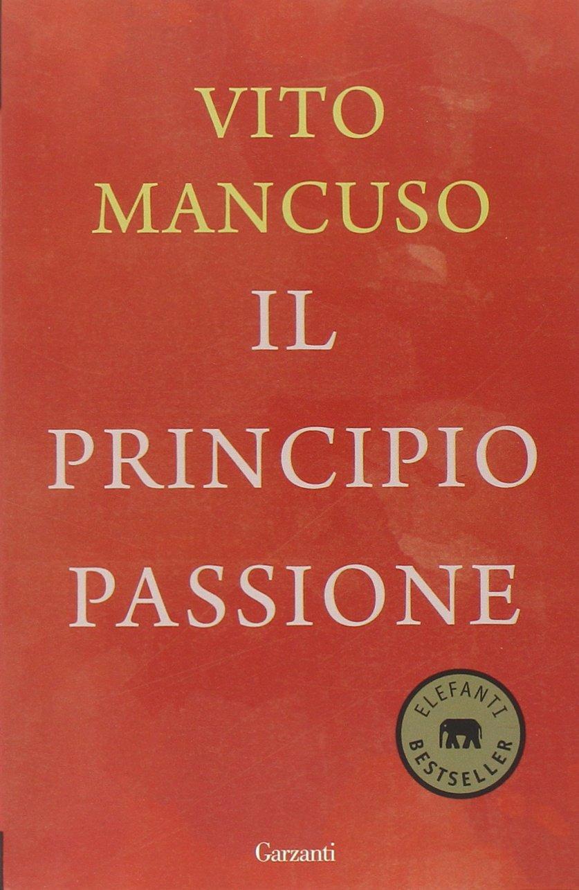 Il principio passione Copertina flessibile – 12 giu 2014 Vito Mancuso Garzanti Libri 8811687713 RELIGIONE