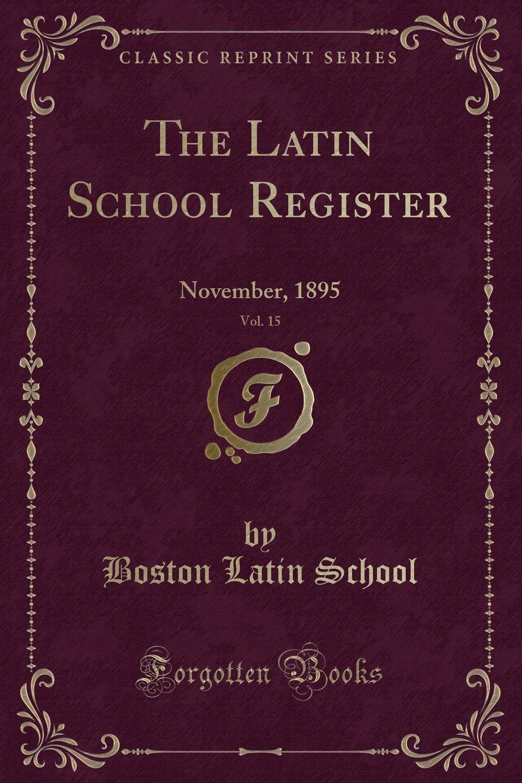 The Latin School Register, Vol. 15: November, 1895 (Classic Reprint) PDF