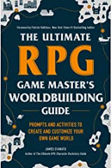 The Ultimate RPG Game Master's Worldbuilding Guide: Prompts and Activities to Create and Customize Your Own Game World (The Ultimate RPG Guide Series) Kindle Edition
