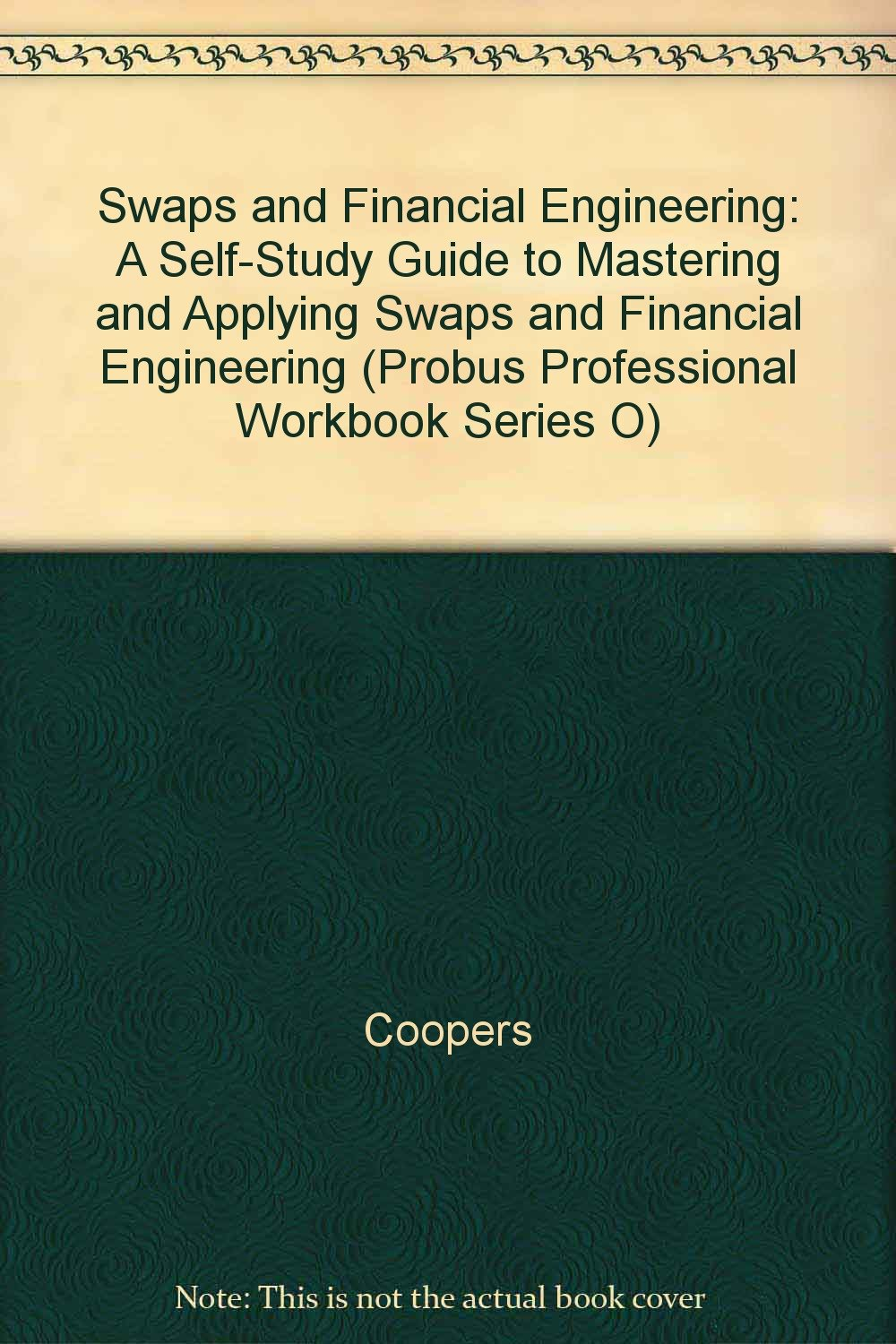 Swaps and Financial Engineering: A Self-Study Guide to Mastering and Applying Swaps and Financial Engineering (Probus Professional Workbook Series O)