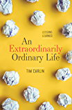 An Extraordinarily Ordinary Life: Lessons Learned