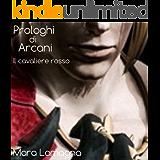 Prologhi di Arcani (vol.4): Il cavaliere rosso