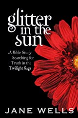 Glitter in the Sun: A Bible Study Searching for Truth in the Twilight Saga Kindle Edition