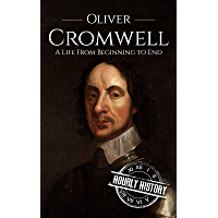 Oliver Cromwell: A Life From Beginning to End (English Edition)