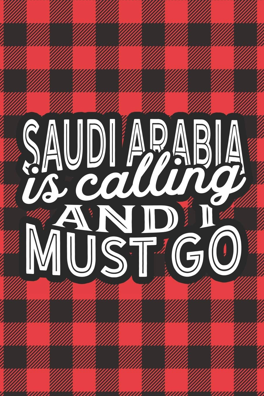 Saudi Arabia Is Calling And I Must Go: A Blank Lined Journal