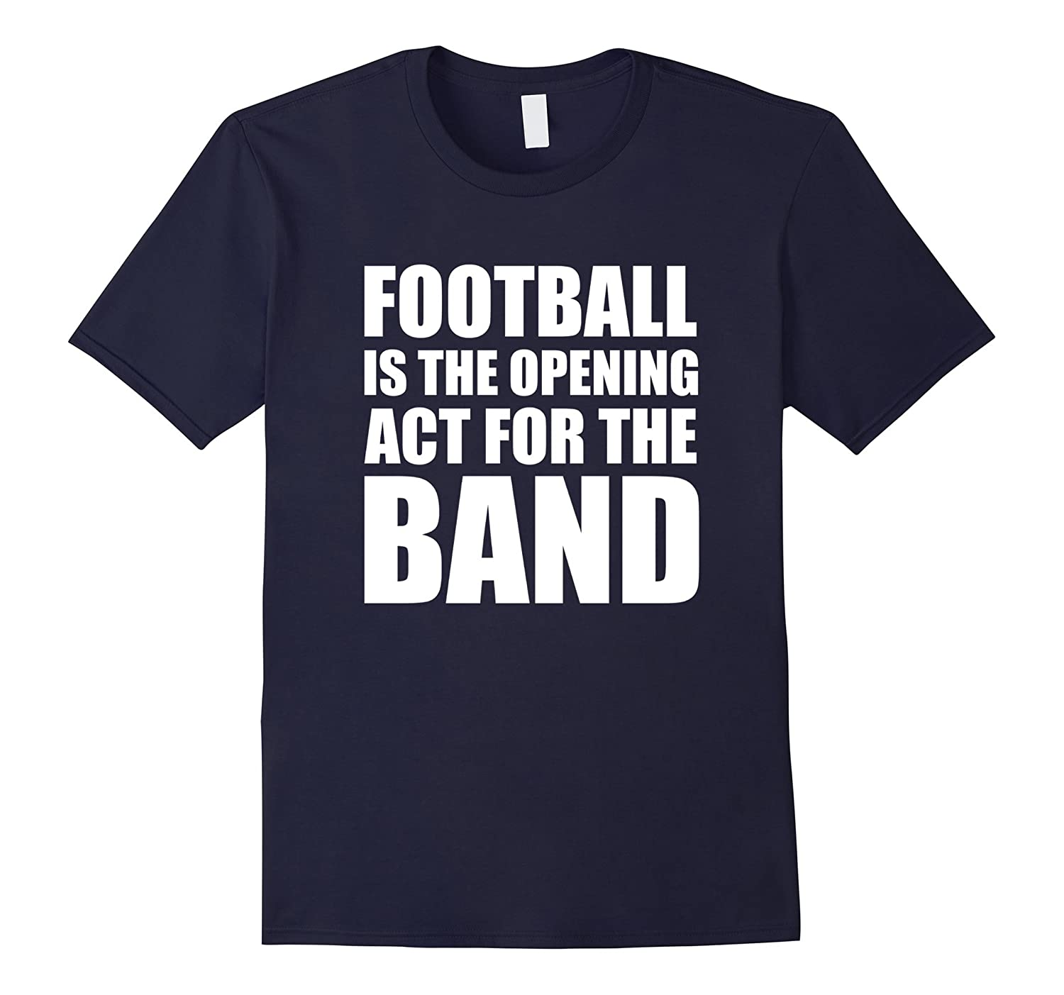 1. Football is the Opening Act for the Marching Band T-Shirt-Art