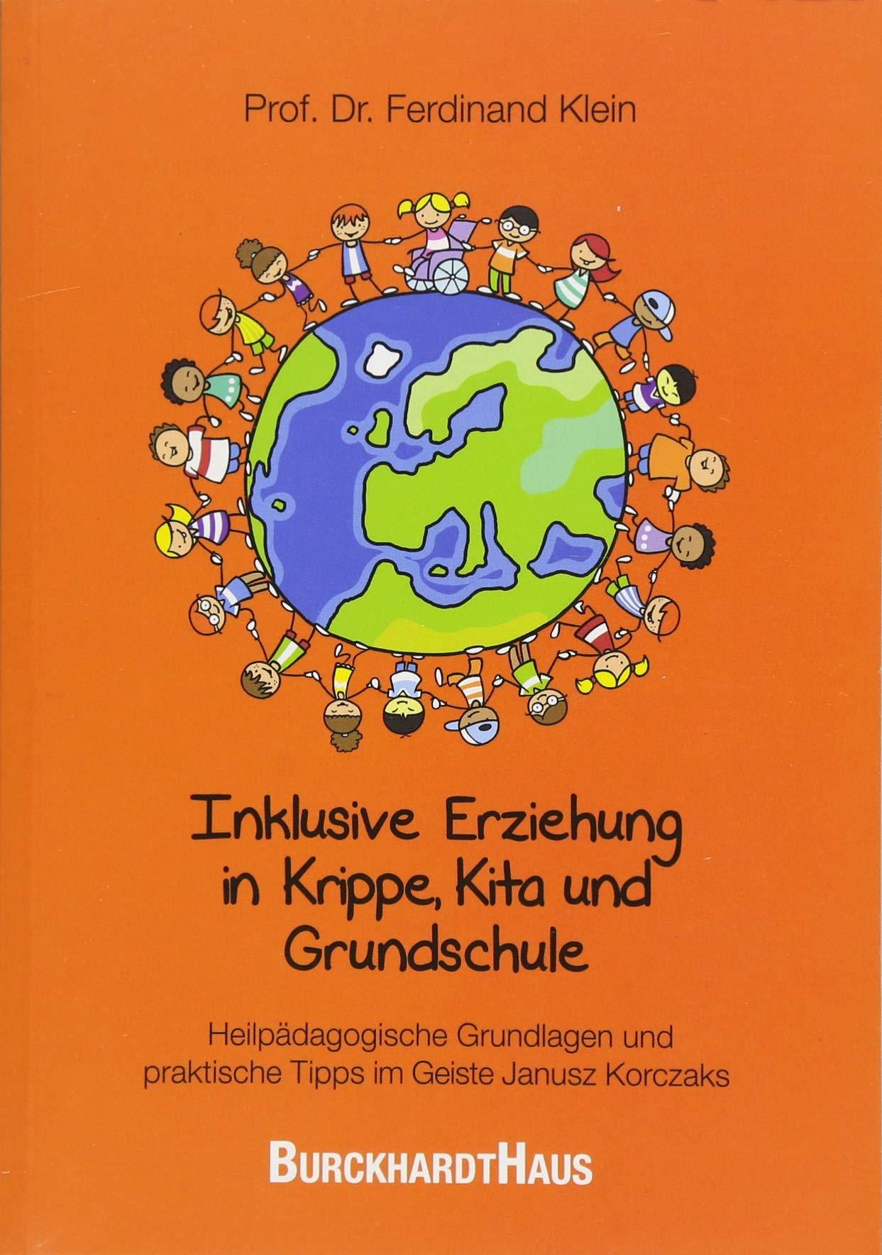 Inklusive Erziehung in der Krippe, Kita und Grundschule: Heilpädagogische Grundlagen und praktische Tipps im Geiste Janusz Korczaks