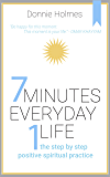 7 MINUTES -  EVERYDAY – 1 LIFE : The step by step positive spiritual practice