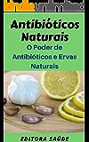 Antibióticos Naturais: O Poder de Antibióticos e  Ervas Naturais
