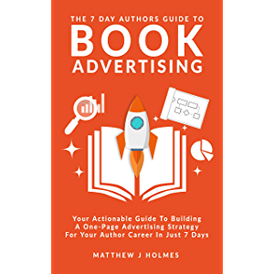The 7 Day Authors Guide To Book Advertising: Your Actionable Guide To Building A One Page Book Advertising Strategy For…