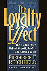 The Loyalty Effect: The Hidden Force Behind Growth, Profits, and Lasting Value Paperback