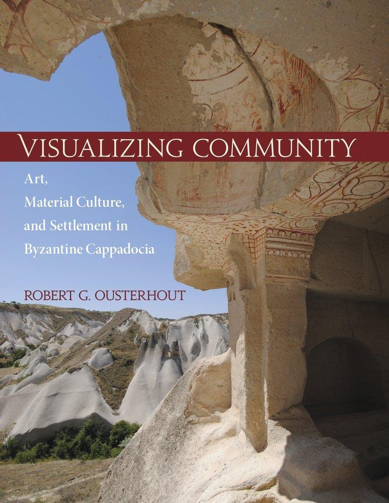 Visualizing Community: Art, Material Culture, and Settlement in Byzantine Cappadocia (Dumbarton Oaks Studies) pdf epub