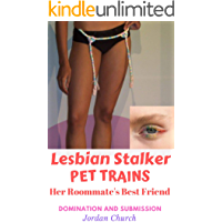 Lesbian Stalker Pet Trains Her Roommate's Best Friend: A lesbian bully and the sexual conspiracy to dominate and force the submission of an Italian College ... Stalker's Pets Book 3) (English Edition)