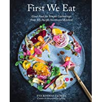 First We Eat: A Year of Seasonal Cooking