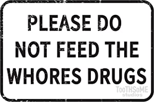 "Toothsome Studios Please Do Not Feed The Whores Drugs 12"" x 8"" Funny Tin Sign Gag Gift Prank Home Bar Garage Pub College Dorm Decor"