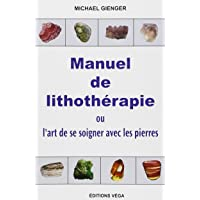 Manuel de lithothérapie : Ou l'art de soigner avec les pierres