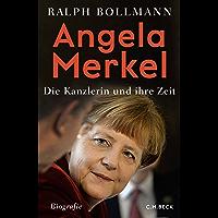 Angela Merkel: Die Kanzlerin und ihre Zeit (German Edition)