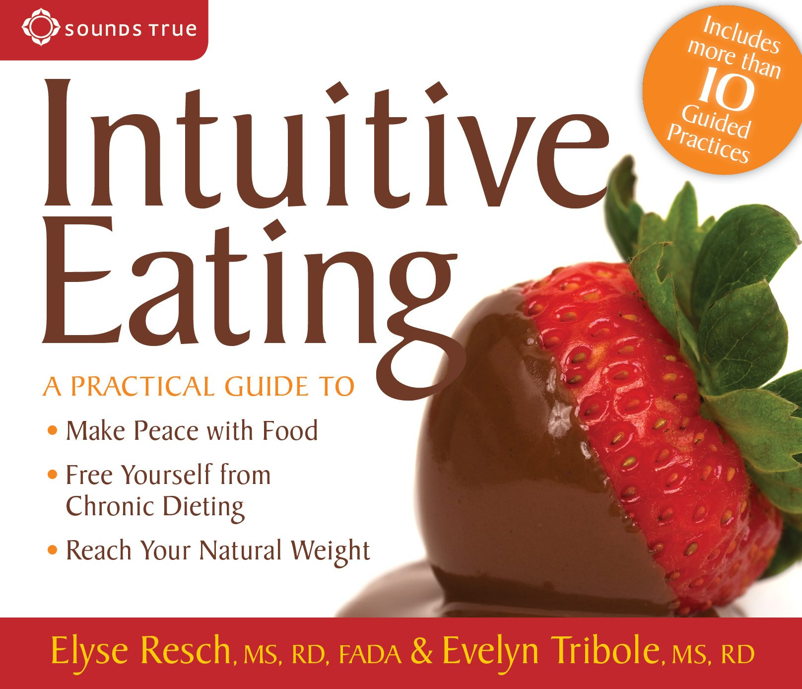 Intuitive Eating: A Practical Guide to Make Peace with Food, Free Yourself from Chronic Dieting, Reach Your Natural Weight by Brand: Sounds True, Incorporated
