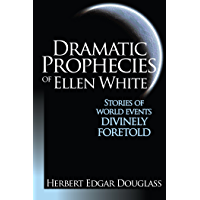 Dramatic Prophecies of Ellen G. White