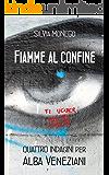 FIAMME AL CONFINE: Quattro indagini per Alba Veneziani