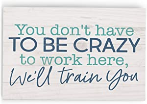 P. Graham Dunn Have to Be Crazy to Work Here Blue 5 x 3.5 Pine Wood Tabletop Word Block Plaque